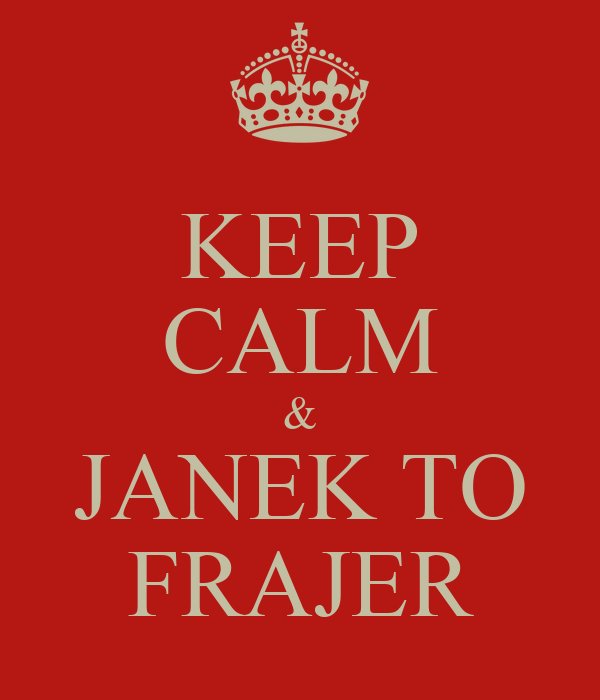 KEEP CALM & JANEK TO FRAJER