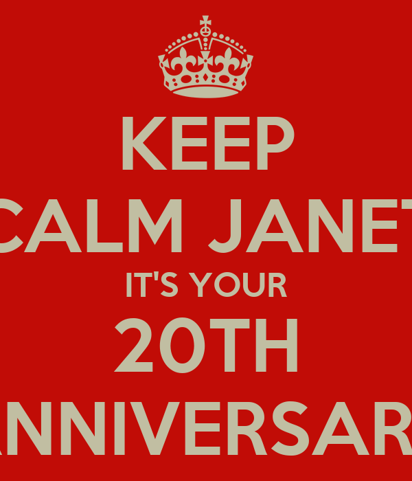 KEEP CALM JANET IT'S YOUR 20TH ANNIVERSARY