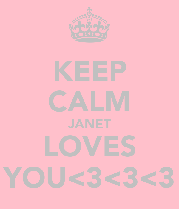 KEEP CALM JANET LOVES YOU<3<3<3