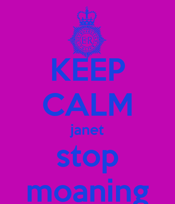 KEEP CALM janet stop moaning