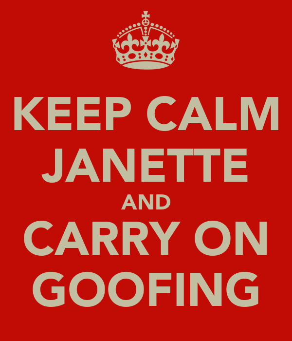 KEEP CALM JANETTE AND CARRY ON GOOFING