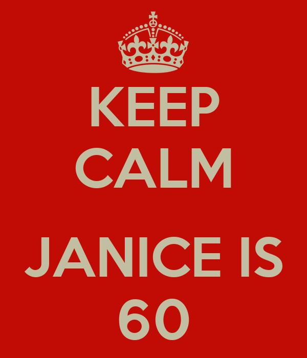 KEEP CALM  JANICE IS 60