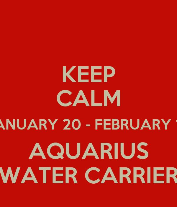 KEEP CALM JANUARY 20 - FEBRUARY 18 AQUARIUS WATER CARRIER
