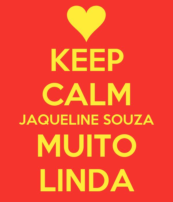 KEEP CALM JAQUELINE SOUZA MUITO LINDA