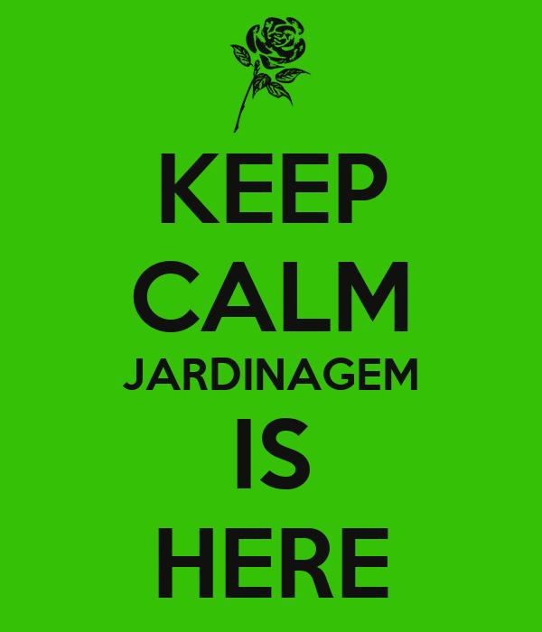 KEEP CALM JARDINAGEM IS HERE