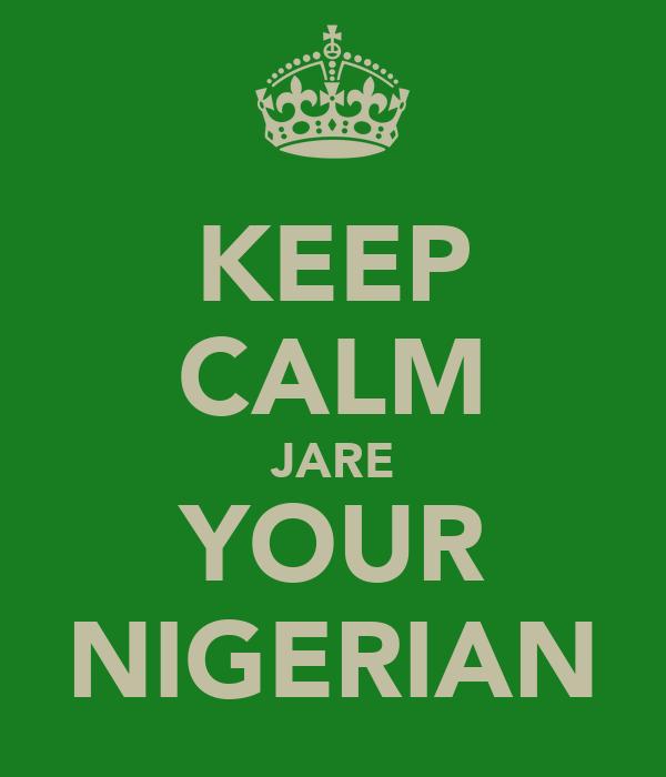 KEEP CALM JARE YOUR NIGERIAN