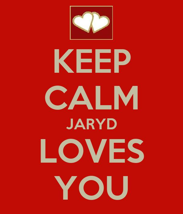 KEEP CALM JARYD LOVES YOU