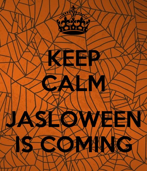 KEEP CALM  JASLOWEEN IS COMING