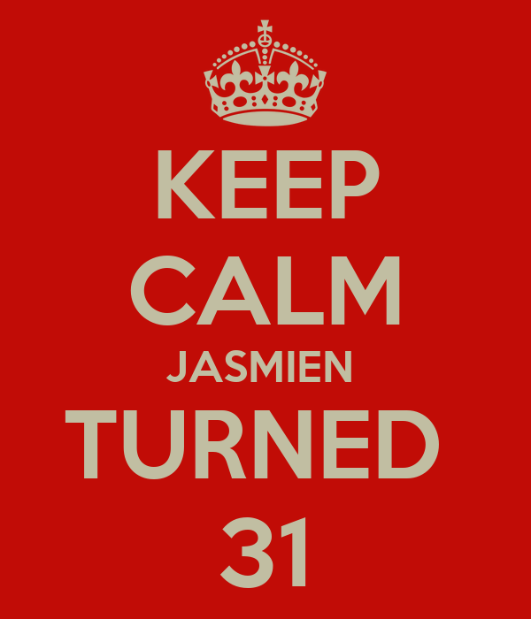 KEEP CALM JASMIEN  TURNED  31