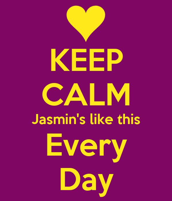 KEEP CALM Jasmin's like this Every Day