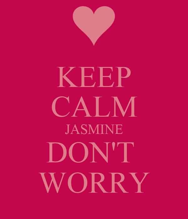 KEEP CALM JASMINE DON'T  WORRY
