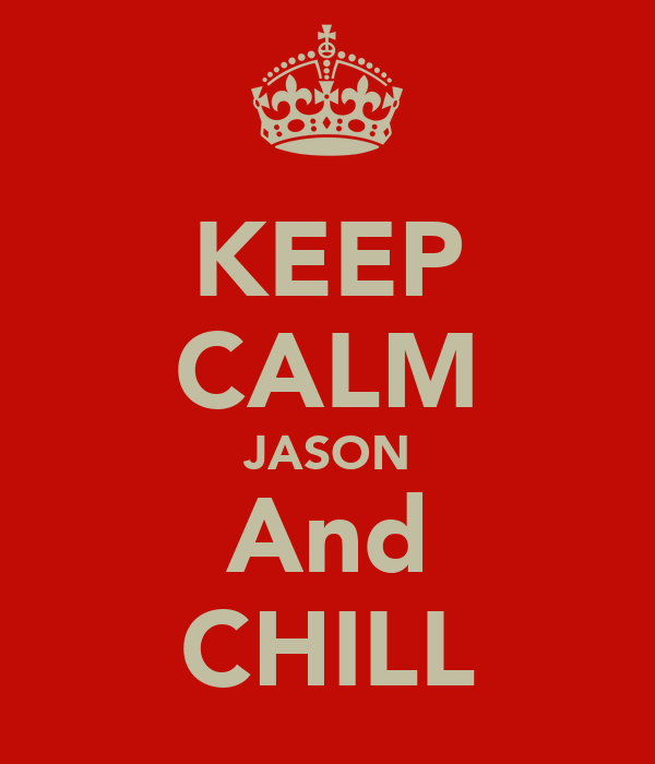 KEEP CALM JASON And CHILL
