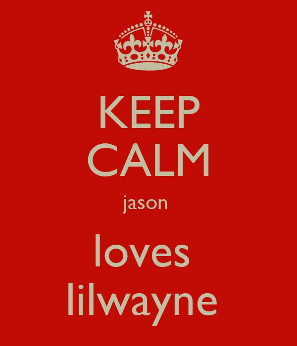 KEEP CALM jason  loves  lilwayne