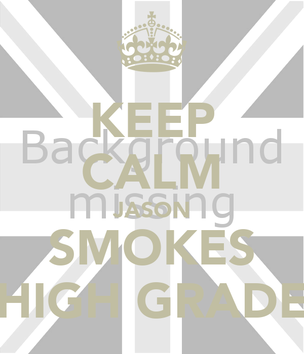 KEEP CALM JASON SMOKES HIGH GRADE
