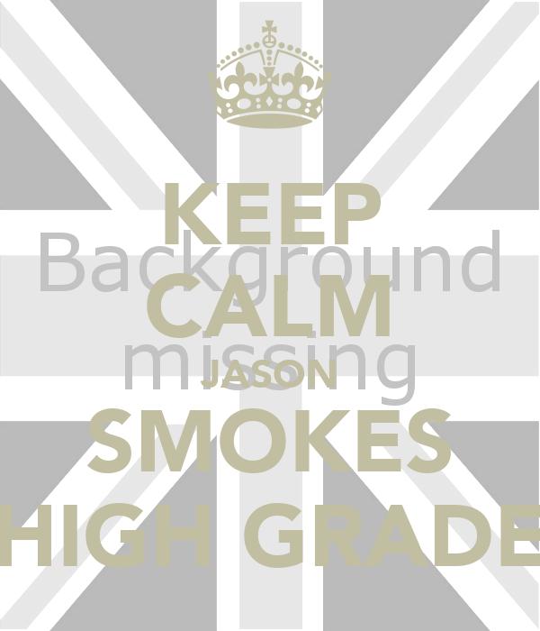KEEP CALM JASON SMOKES HIGH GRADE