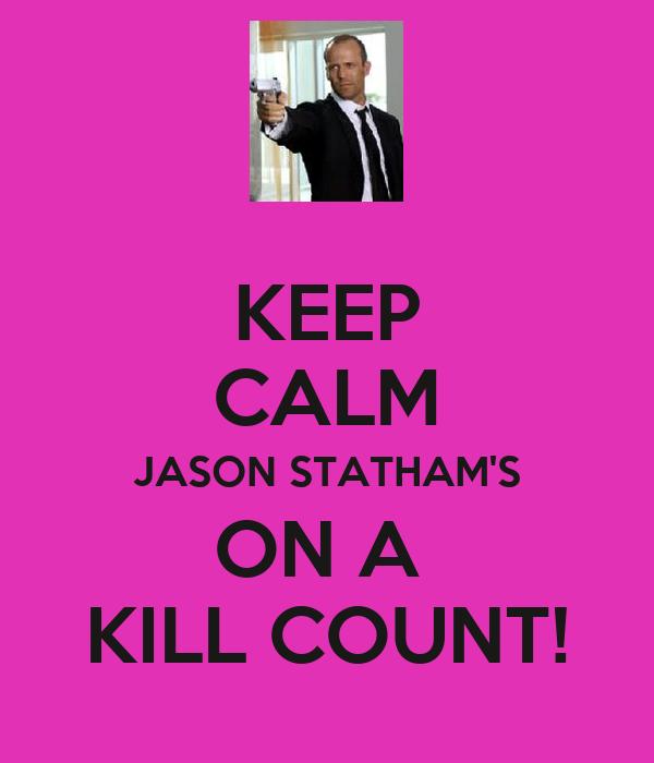 KEEP CALM JASON STATHAM'S ON A  KILL COUNT!