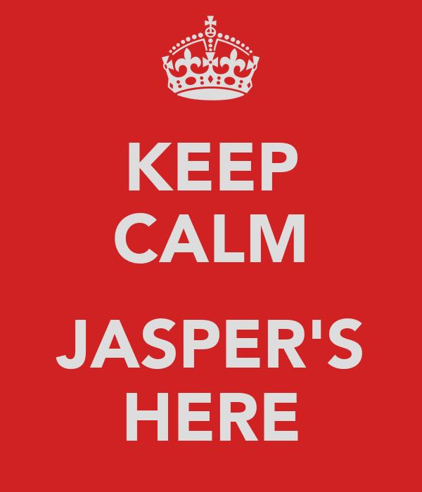 KEEP CALM  JASPER'S HERE