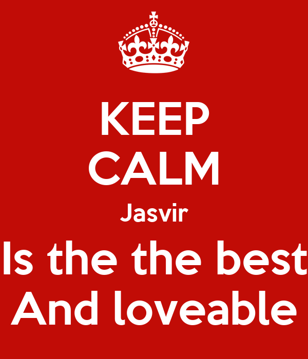 KEEP CALM Jasvir Is the the best And loveable