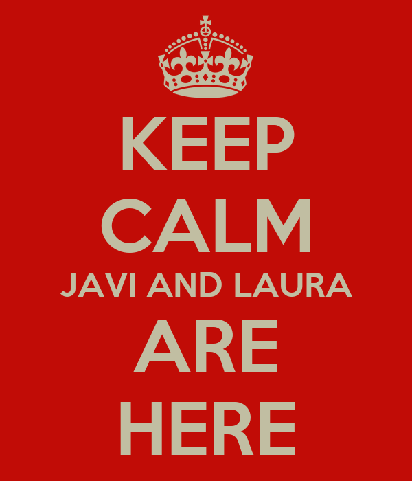 KEEP CALM JAVI AND LAURA ARE HERE