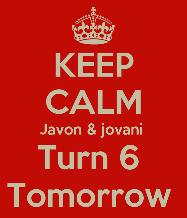KEEP CALM Javon & jovani  Turn 6  Tomorrow