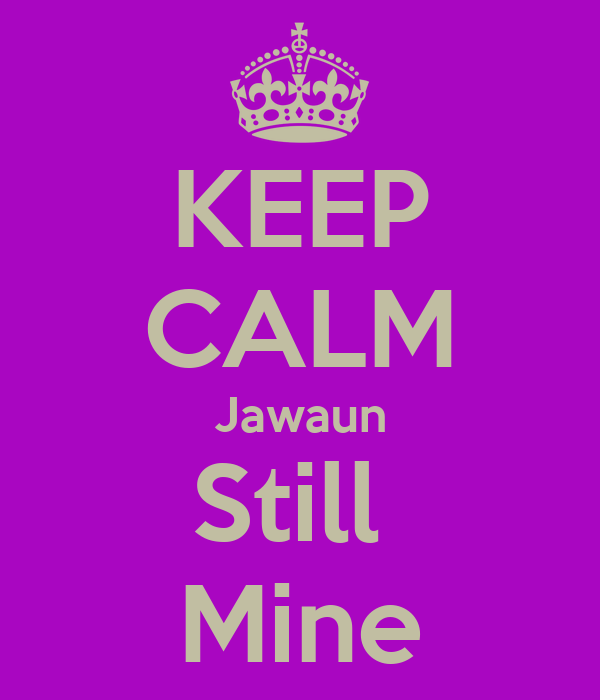 KEEP CALM Jawaun Still  Mine