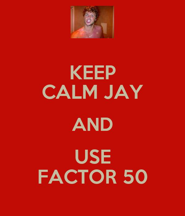 KEEP CALM JAY AND USE FACTOR 50