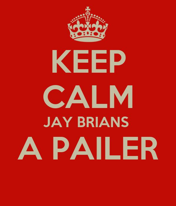 KEEP CALM JAY BRIANS  A PAILER