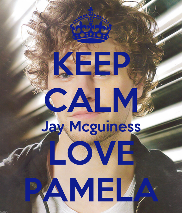 KEEP CALM Jay Mcguiness LOVE PAMELA