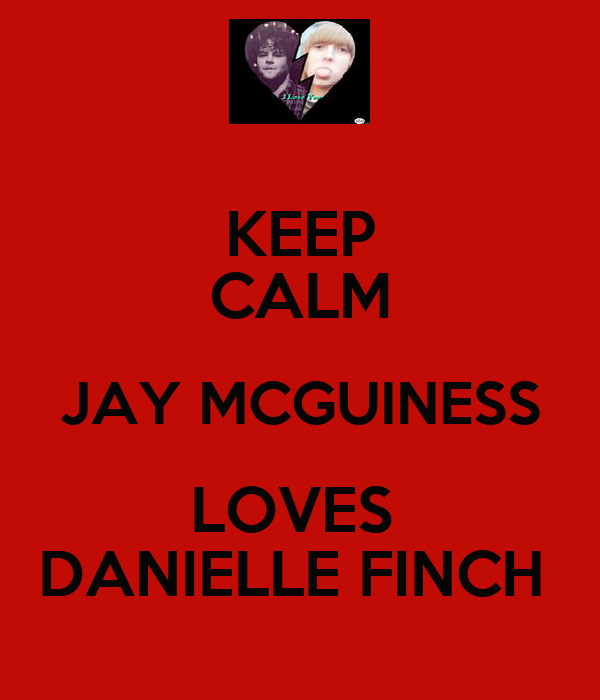KEEP CALM JAY MCGUINESS LOVES  DANIELLE FINCH