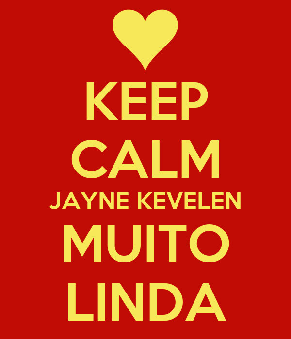 KEEP CALM JAYNE KEVELEN MUITO LINDA