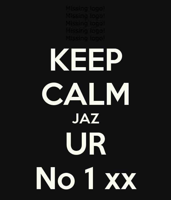 KEEP CALM JAZ UR No 1 xx