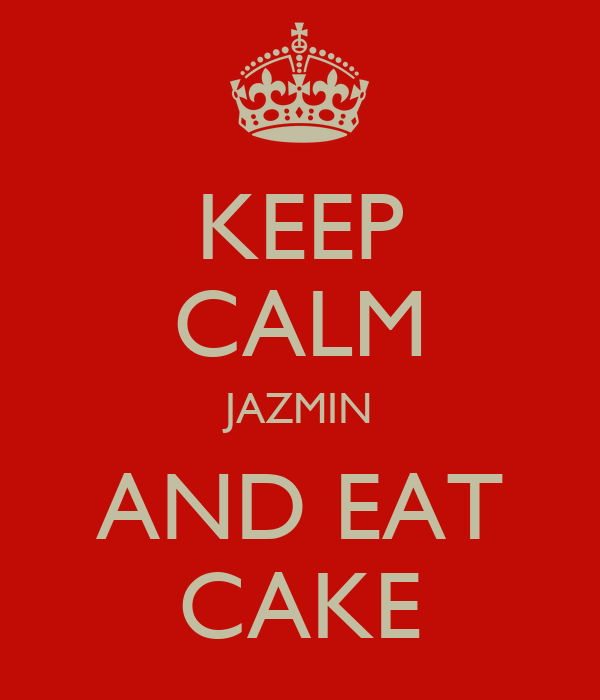 KEEP CALM JAZMIN AND EAT CAKE