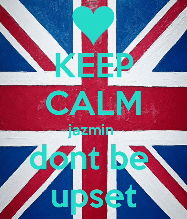 KEEP CALM jazmin  dont be  upset