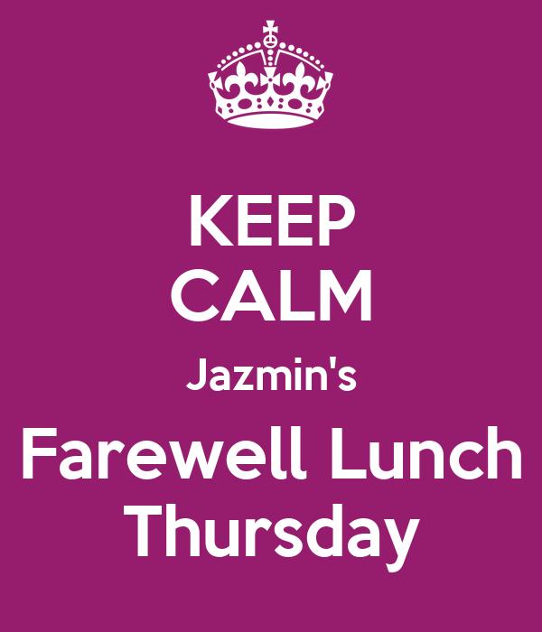 KEEP CALM Jazmin's Farewell Lunch Thursday