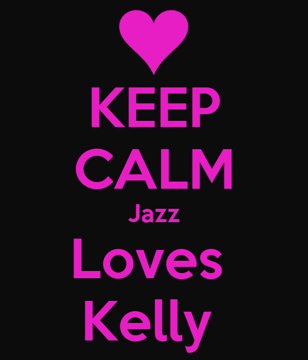 KEEP CALM Jazz Loves  Kelly