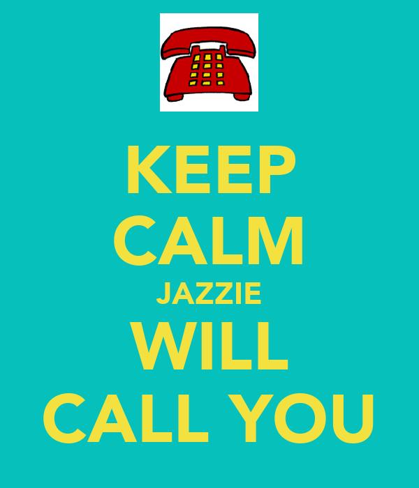KEEP CALM JAZZIE WILL CALL YOU