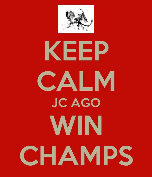 KEEP CALM JC AGO WIN CHAMPS