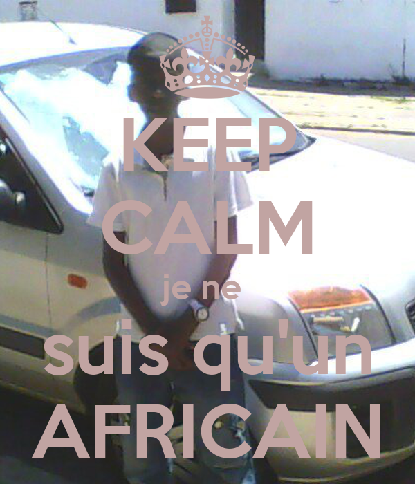 KEEP CALM je ne  suis qu'un AFRICAIN