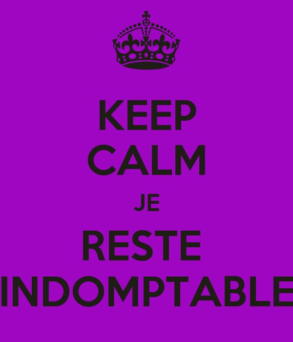 KEEP CALM JE RESTE  INDOMPTABLE