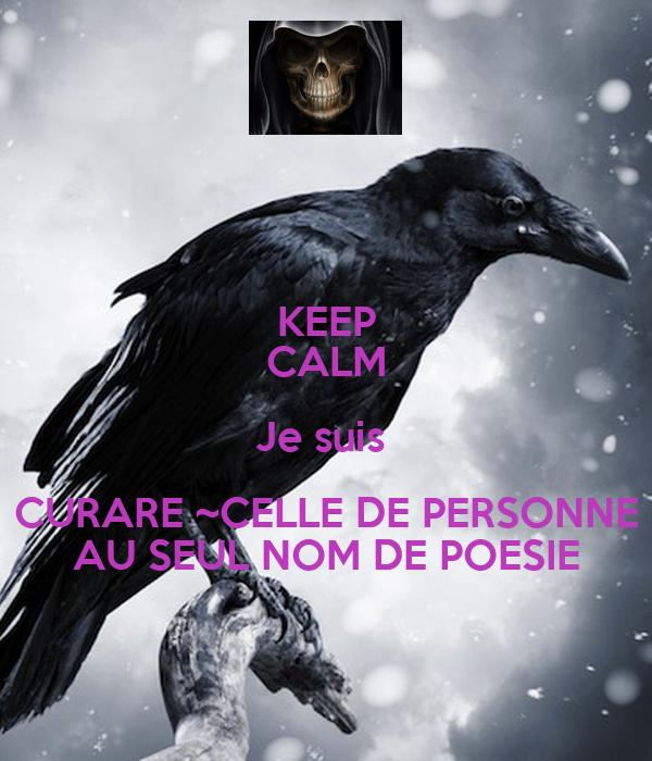 KEEP CALM Je suis  CURARE ~CELLE DE PERSONNE AU SEUL NOM DE POESIE