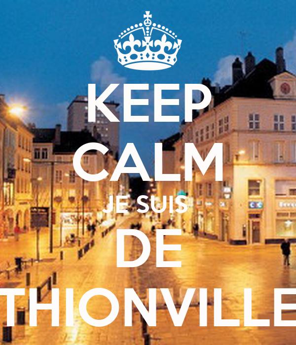 KEEP CALM JE SUIS  DE THIONVILLE