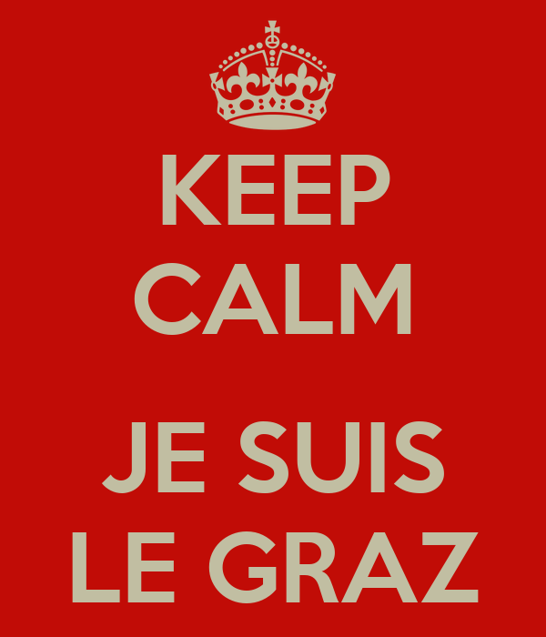 KEEP CALM  JE SUIS LE GRAZ