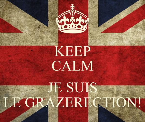 KEEP CALM  JE SUIS LE GRAZERECTION!
