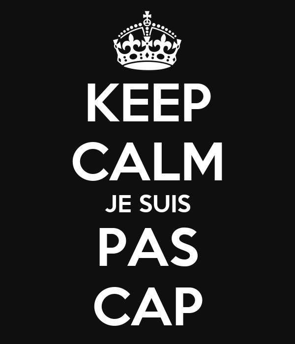 KEEP CALM JE SUIS PAS CAP