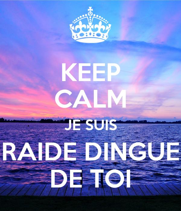 KEEP CALM JE SUIS RAIDE DINGUE DE TOI