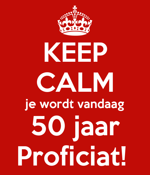vandaag 50 jaar KEEP CALM je wordt vandaag 50 jaar Proficiat! Poster | Ilona  vandaag 50 jaar