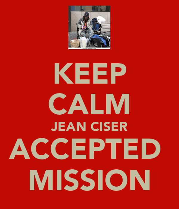 KEEP CALM JEAN CISER ACCEPTED  MISSION