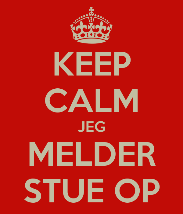 KEEP CALM JEG MELDER STUE OP
