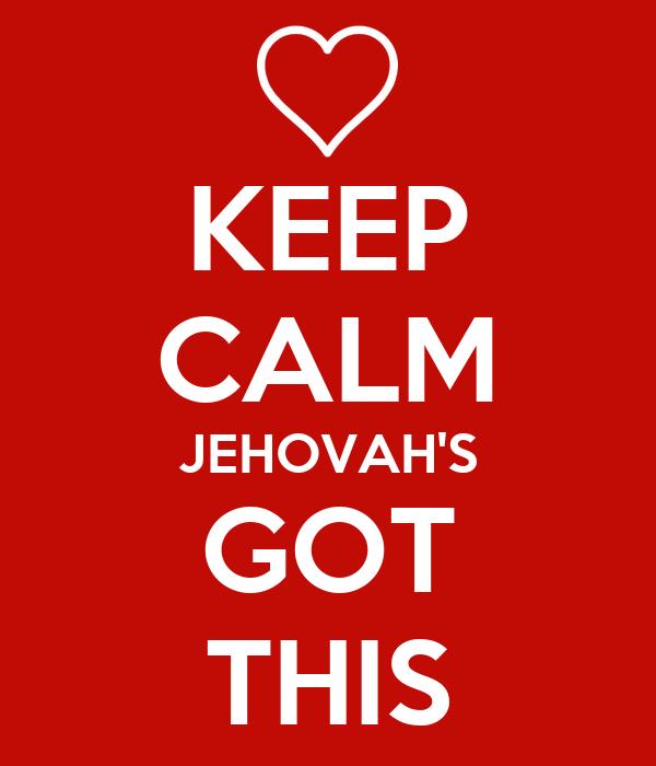 KEEP CALM JEHOVAH'S GOT THIS