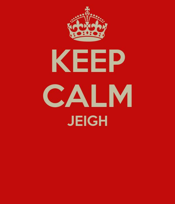 KEEP CALM JEIGH